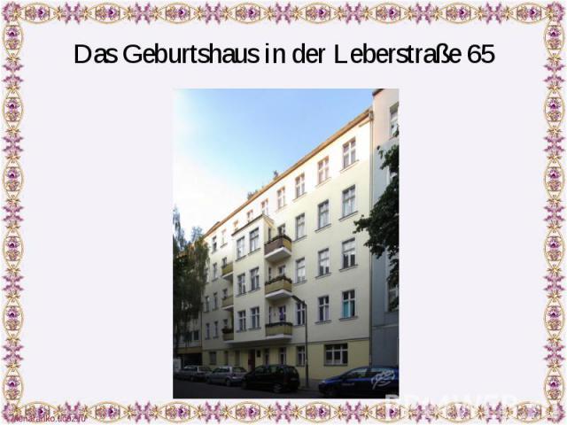 Das Geburtshaus in der Leberstraße 65