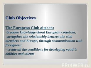 Club Objectives The European Club aims to: -broaden knowledge about European cou