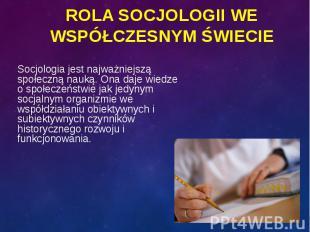 Socjologia jest najważniejszą społeczną nauką. Ona daje wiedze o społeczeństwie