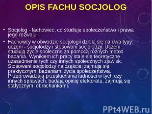 Socjolog - fachowiec, co studiuje społeczeństwo i prawa jego rozwoju. Socjolog -