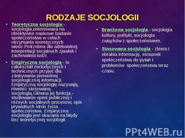 Teoretyczna socjologia - socjologia,orientowana na obiektywne naukowe badanie społeczeństwa w celach otrzymania teoretycznych wiedz.Potrzebna dla adekwatnej interpretacji socjalnych zjawisk i zachowania ludzi. Teoretyczna socjologia - socjologia,ori…