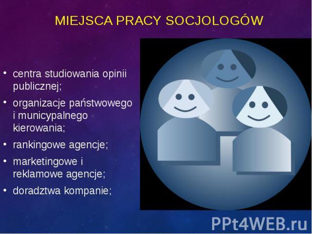 centra studiowania opinii publicznej; centra studiowania opinii publicznej; organizacje państwowego i municypalnego kierowania; rankingowe agencje; marketingowe i reklamowe agencje; doradztwa kompanie;