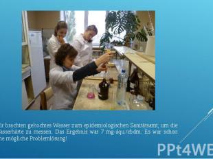 Wir brachten gekochtes Wasser zum epidemiologischen Sanitätsamt, um die Wasserhä