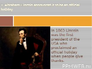 1. Abraham Lincoln announced it to be an official holiday In 1863 Lincoln was th