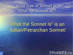 """What type of sonnet is """"What the Sonnet Is""""? """"What the Sonnet Is"""" is an Italian/"""