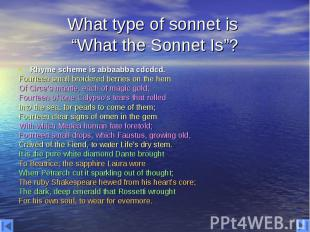 """What type of sonnet is """"What the Sonnet Is""""? Rhyme scheme is abbaabba cdcdcd. Fo"""