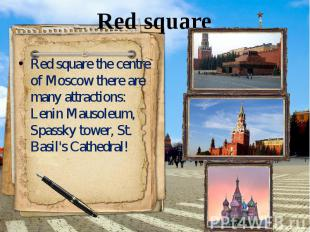Red square Red square the centre of Moscow there are many attractions: Lenin Mau