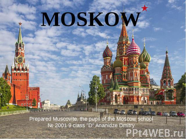 """MOSKOW Prepared Muscovite, the pupil of the Moscow school № 2001 9 class """"D"""" Ananidze Dmitry"""