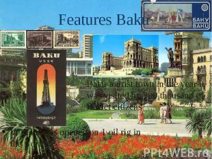Features Baku In Baku was opened on 1 oil rig in the world