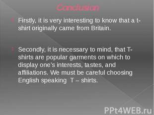 Conclusion Firstly, it is very interesting to know that a t-shirt originally cam