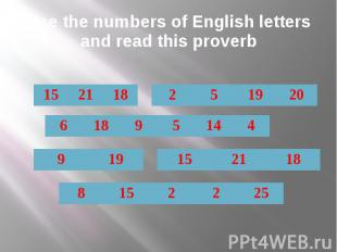 Use the numbers of English letters and read this proverb