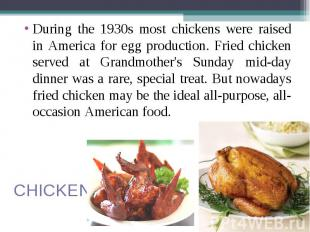 During the 1930s most chickens were raised in America for egg production. Fried