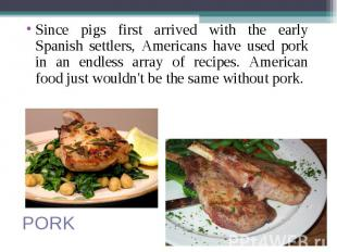 Since pigs first arrived with the early Spanish settlers, Americans have used po