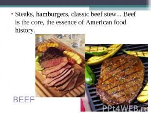 Steaks, hamburgers, classic beef stew... Beef is the core, the essence of Americ