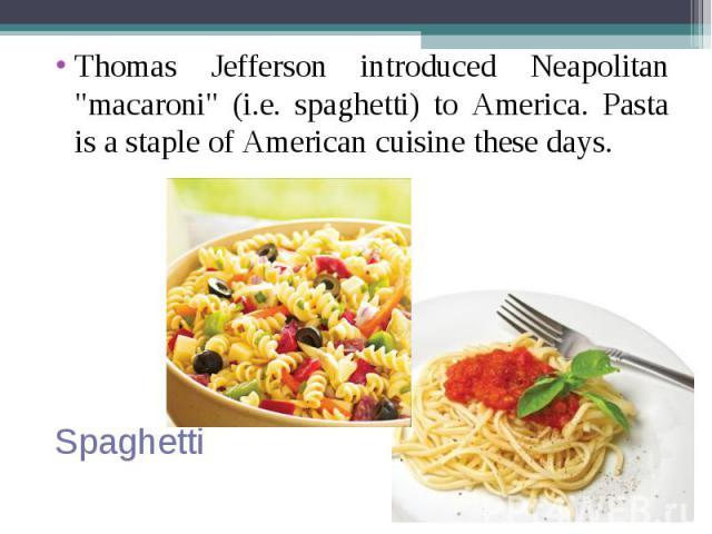 """Thomas Jefferson introduced Neapolitan """"macaroni"""" (i.e. spaghetti) to America. Pasta is a staple of American cuisine these days. Thomas Jefferson introduced Neapolitan """"macaroni"""" (i.e. spaghetti) to America. Pasta is a staple of …"""