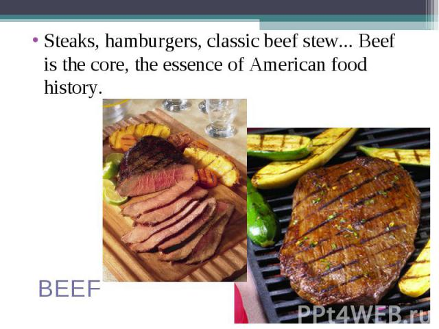 Steaks, hamburgers, classic beef stew... Beef is the core, the essence of American food history. Steaks, hamburgers, classic beef stew... Beef is the core, the essence of American food history.