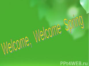 Welcome, Welcome Spring