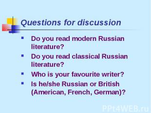 Questions for discussionDo you read modern Russian literature?Do you read classi