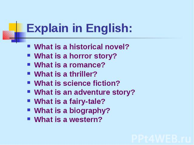 Explain in English: What is a historical novel?What is a horror story?What is a romance?What is a thriller?What is science fiction?What is an adventure story?What is a fairy-tale?What is a biography?What is a western?