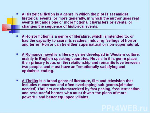 A Historical fiction is a genre in which the plot is set amidst historical events, or more generally, in which the author uses real events but adds one or more fictional characters or events, or changes the sequence of historical events.A Historical…