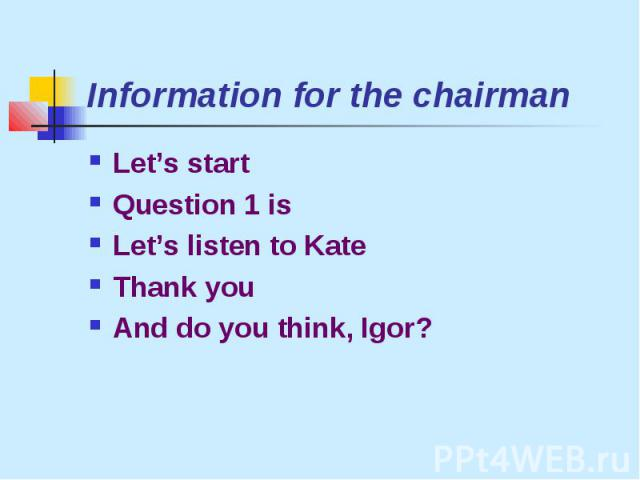Information for the chairmanLet's startQuestion 1 isLet's listen to KateThank youAnd do you think, Igor?