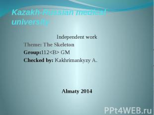 Kazakh-Russian medical university Independent work Theme: The Skeleton Group:112