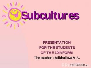PRESENTATION FOR THE STUDENTS OF THE 10th FORM The teacher : Mikhailova V.A.