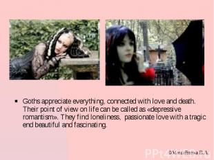 Goths appreciate everything, connected with love and death. Their point of view