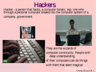 Hacker - a person that hacks, a computer fanatic, esp. one who through a persona