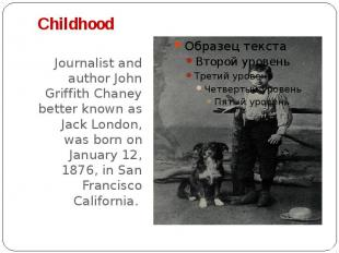 Childhood Journalist and author John Griffith Chaney better known as Jack London