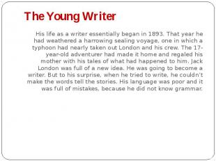 The Young Writer His life as a writer essentially began in 1893. That year he ha