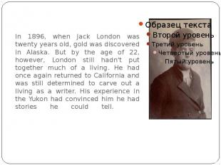 In 1896, when Jack London was twenty years old, gold was discovered in Alaska. B