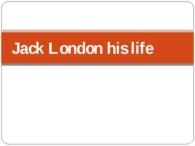 Jack London his life