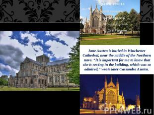 Jane Austen is buried in Winchester Cathedral, near the middle of the Northern n