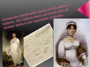 Cassandra destroyed many of the letters sisters; 160 letters have survived, but
