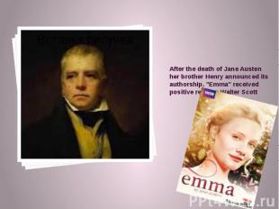 After the death of Jane Austen her brother Henry announced its authorship. &quot