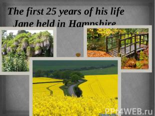 The first 25 years of his life Jane held in Hampshire.