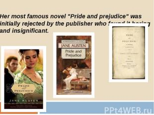 """Her most famous novel """"Pride and prejudice"""" was initially rejected by"""
