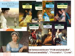"""Most famous works are """"Pride and prejudice"""", """"Mind and sensibilit"""