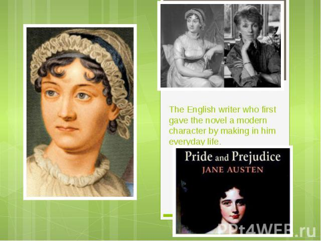 The English writer who first gave the novel a modern character by making in him everyday life.