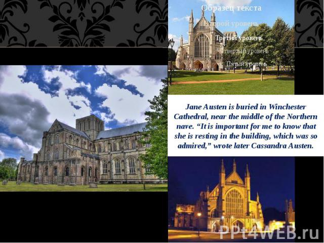 """Jane Austen is buried in Winchester Cathedral, near the middle of the Northern nave. """"It is important for me to know that she is resting in the building, which was so admired,"""" wrote later Cassandra Austen."""