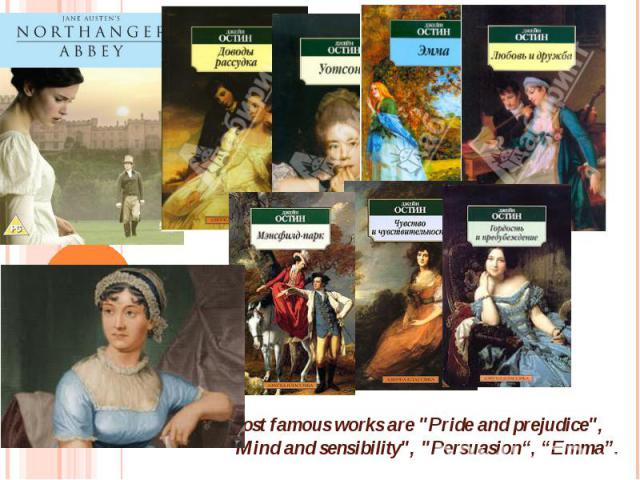"""Most famous works are """"Pride and prejudice"""", """"Mind and sensibility"""", """"Persuasion"""", """"Emma""""."""
