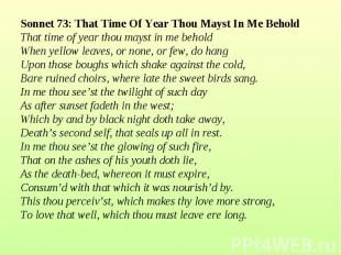Sonnet 73: That Time Of Year Thou Mayst In Me Behold That time of year thou mays