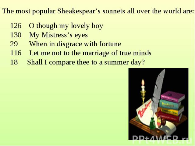 The most popular Sheakespear's sonnets all over the world are: