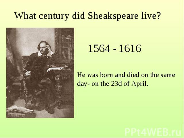 What century did Sheakspeare live?