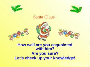 How well are you acquainted with him? Are you sure? Let's check up your knowledg