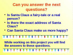 Can you answer the next questions? Is Santa Claus a fairy-tale or a real person?