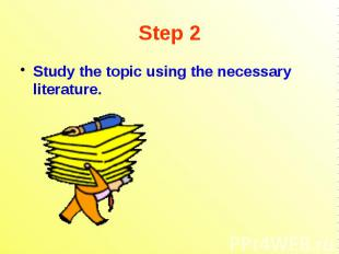 Step 2 Study the topic using the necessary literature.