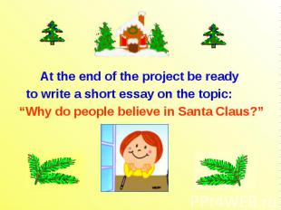 "At the end of the project be ready to write a short essay on the topic: ""Why do"
