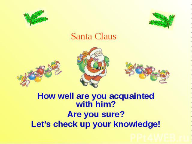 How well are you acquainted with him? Are you sure? Let's check up your knowledge!